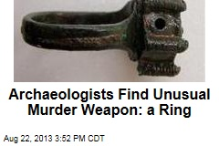 Archaeologists Find Unusual Murder Weapon: a Ring