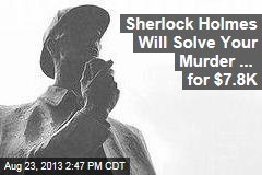 Sherlock Holmes Will Solve Your Murder ... for $7.8K