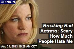 Breaking Bad Actress: Scary How Much People Hate Me