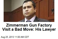 Zimmerman Gun Factory Visit a Bad Move: His Lawyer