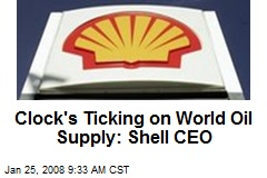 Clock's Ticking on World Oil Supply: Shell CEO