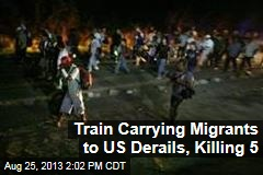 Train Carrying Migrants to US Derails, Killing 5