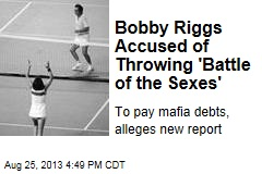 Bobby Riggs Accused of Throwing 'Battle of the Sexes'