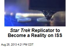 Star Trek Replicator to Become a Reality on ISS