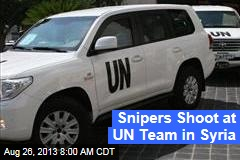 Snipers Shoot at UN Team in Syria
