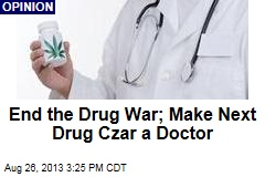 End the Drug War; Make Next Drug Czar a Doctor