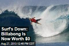Surf's Down: Billabong Is Now Worth $0