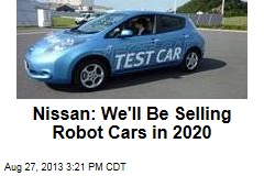Nissan: We'll Be Selling Robot Cars in 2020