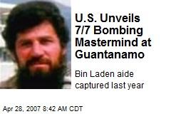 U.S. Unveils 7/7 Bombing Mastermind at Guantanamo