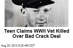 Teen Claims WWII Vet Killed Over Bad Crack Deal