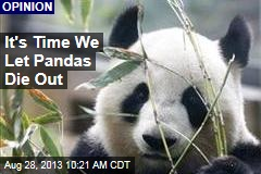 It's Time We Let Pandas Die Out