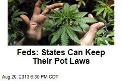 Feds: States Can Keep Their Pot Laws