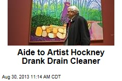 Aide to Artist Hockney Drank Drain Cleaner