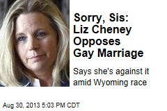 Sorry, Sis: Liz Cheney Opposes Gay Marriage