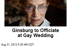 Ginsburg to Officiate at Gay Wedding
