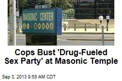 Cops Bust 'Drug-Fueled Sex Party' at Masonic Temple