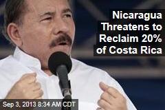 Nicaragua Threatens to Reclaim 20% of Costa Rica