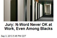 Jury: N-Word Never OK at Work, Even Among Blacks