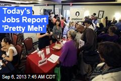 Today's Jobs Report 'Pretty Meh'