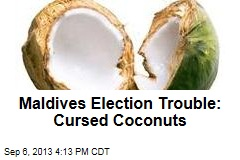 Maldives Election Trouble: Cursed Coconuts