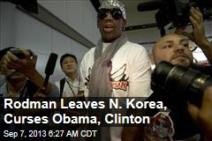 Rodman Leaves N. Korea, Curses Obama, Clinton
