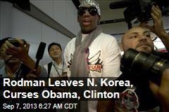 Rodman Leaves N. Korea, Curses Obama, Clinton