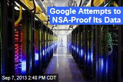 Google Attempts to NSA-Proof Its Data