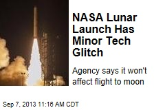 NASA Lunar Launch Has Minor Tech Glitch