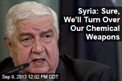 Syria: Sure, We'll Turn Over Our Chemical Weapons