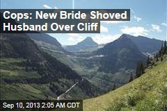 Cops: New Bride Pushed Husband Over Cliff