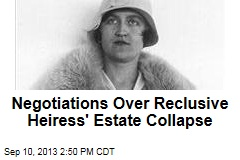Negotiations Over Reclusive Heiress' Estate Collapse