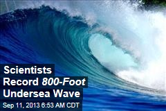 Scientists Record 800-Foot Undersea Waves