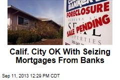 Calif. City OK With Seizing Mortgages From Banks