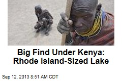 Big Find Under Kenya: Rhode Island-Sized Lake