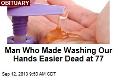 Man Who Made Washing Our Hands Easier Dead at 77
