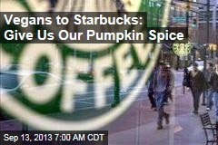 Vegans to Starbucks: Where's Our Pumpkin Spice?