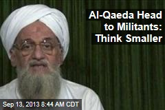 Al-Qaeda Head to Militants: Think Smaller