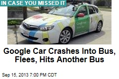 Google Car Crashes Into Bus, Flees, Hits Another Bus