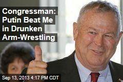 Congressman: Putin Beat Me in Drunken Arm-Wrestling