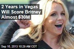 2 Years in Vegas Will Score Britney Almost $30M