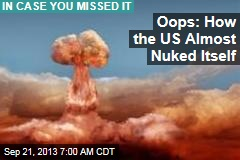 Oops: How the US Almost Nuked Itself