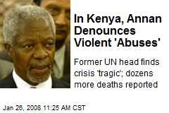 In Kenya, Annan Denounces Violent 'Abuses'