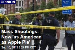 Mass Shootings: Now 'as American as Apple Pie'