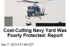 Cost-Cutting Navy Yard Was Poorly Protected: Report