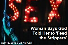 Woman Says God Told Her to 'Feed the Strippers'