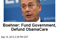 Boehner: Fund Government, Defund ObamaCare