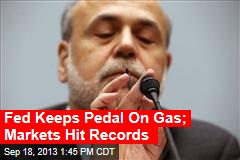Fed Keeps Pedal On Gas; Markets Hit Records