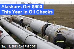 Alaskans Get $900 This Year in Oil Checks
