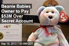 Beanie Babies Owner to Pay $53M Over Secret Account