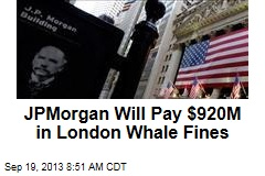 JPMorgan Will Pay $920M in London Whale Fines